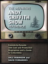The Definitive Andy Griffith Show Reference (eBook): Episode-by-Episode, with Cast and Production Biographies and a Guide to Collectibles
